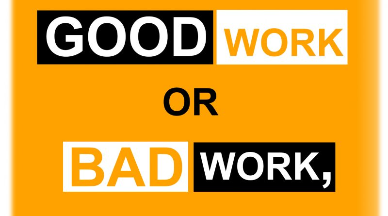 There is not such a thing as good work or bad work